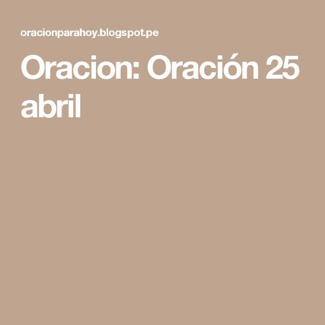 Oracion: Oración 25 abril