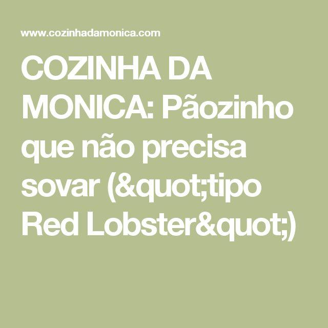 """COZINHA DA MONICA: Pãozinho que não precisa sovar (""""tipo Red Lobster"""")"""