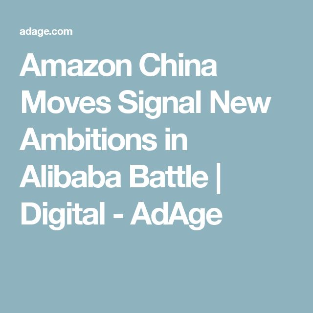 Amazon China Moves Signal New Ambitions in Alibaba Battle   Digital - AdAge 95512068c26