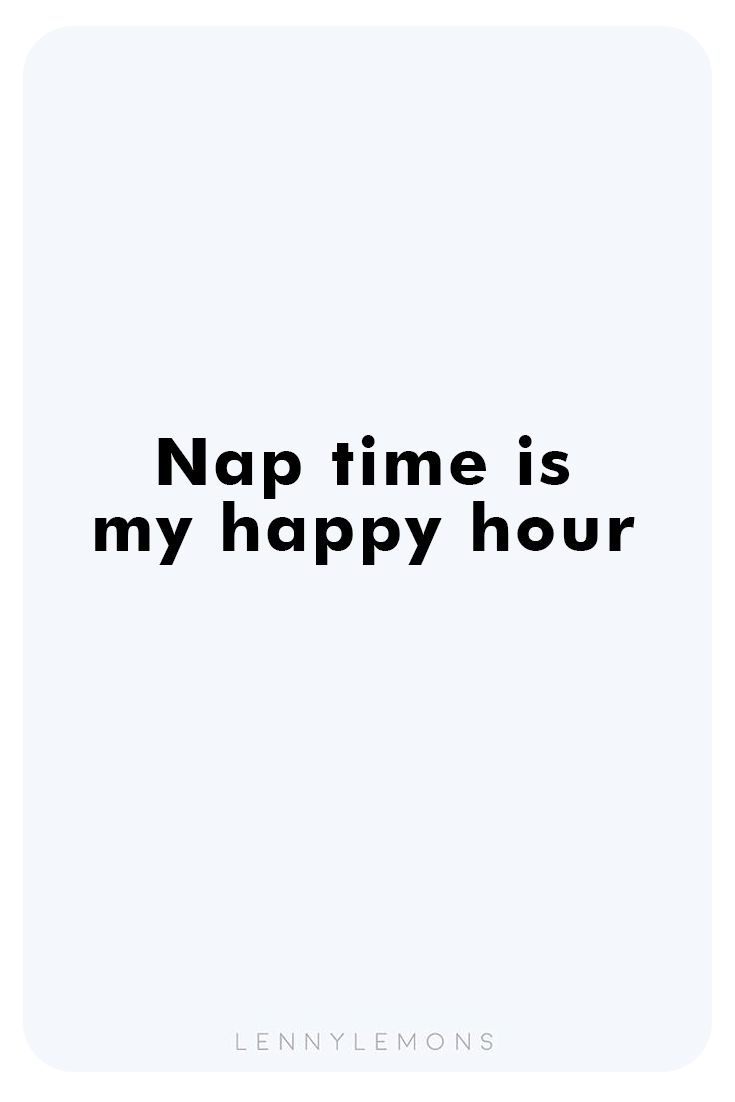 Nap time is my happy hour, do you agree? Funny quotes for mom.