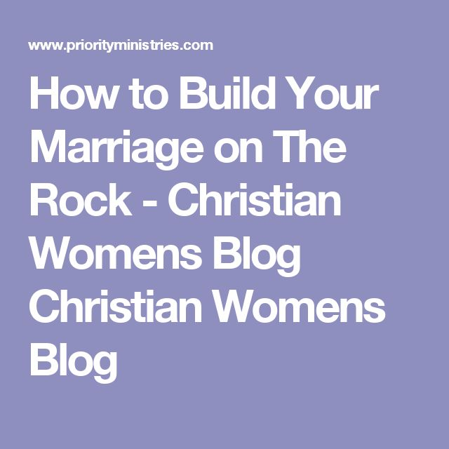 How to Build Your Marriage on The Rock - Christian Womens Blog Christian Womens Blog