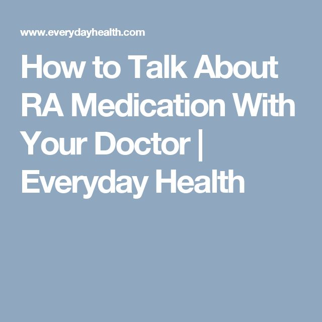 How to Talk About RA Medication With Your Doctor | Everyday Health
