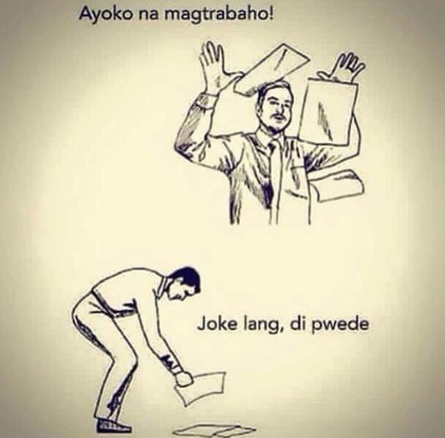 "Filipino humor: ""I no longer want to work!"" ""...just kidding though. I can't."""