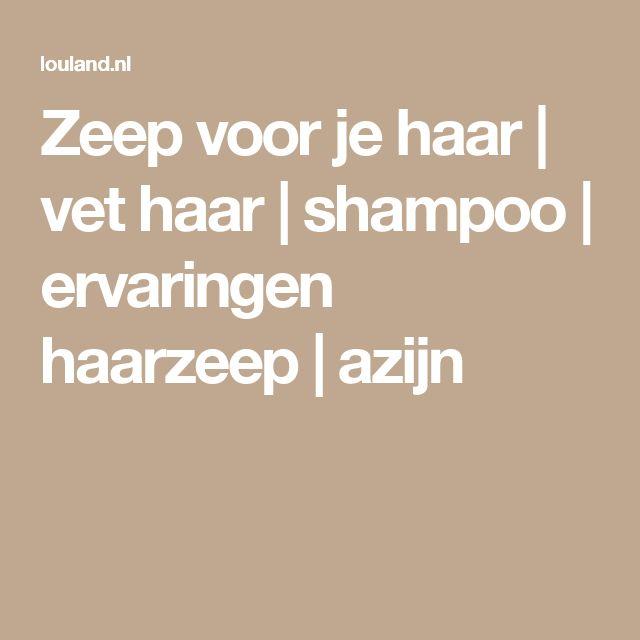 Zeep voor je haar | vet haar | shampoo | ervaringen haarzeep | azijn