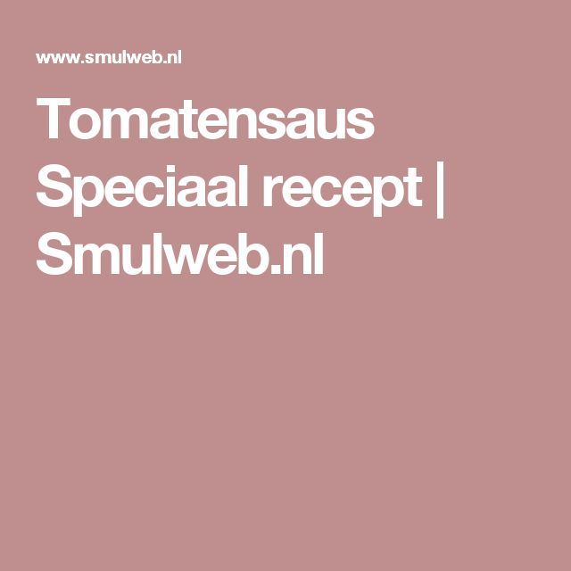 Tomatensaus Speciaal recept | Smulweb.nl