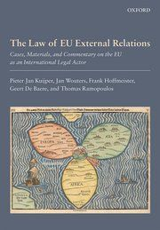The law of EU external relations : cases, materials, and commentary on the EU as an international legal actor -- Pieter Jan Kuijper, Jan Wouters, Frank Hoffmeister, Geert de Baere and Thomas Ramopoulos