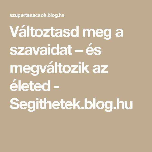 Változtasd meg a szavaidat – és megváltozik az életed - Segithetek.blog.hu