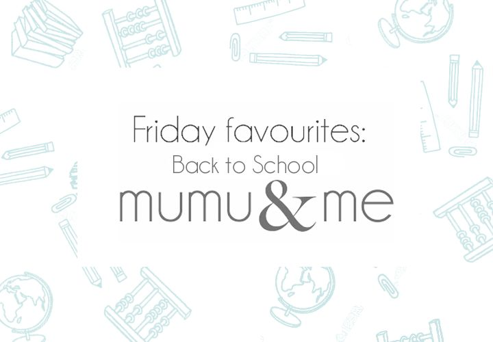 Friday Favourites: Back to school - mumu and me