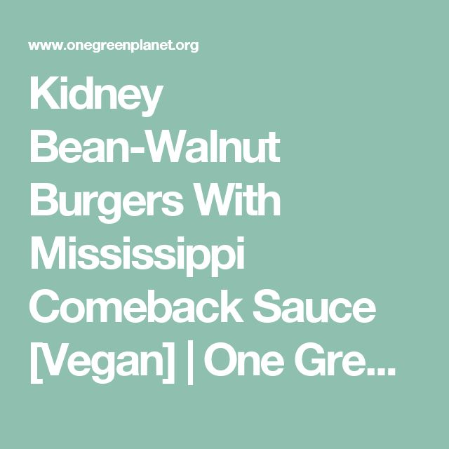 Kidney Bean-Walnut Burgers With Mississippi Comeback Sauce [Vegan]   One Green Planet