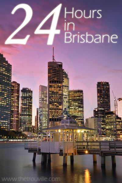 What To See In Brisbane In 24 Hours