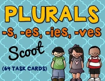 SCOOT! PLURAL NOUNS 64 task cards (-s, -es, -ies, -ves) SCOOT is an easy, fun, fast paced game that will get the kids up and moving around. In this Scoot game, students will find the plural form (-s, -es, -ies, -ves)  of the noun shown on the card.Place a task card on each desk in numerical order.