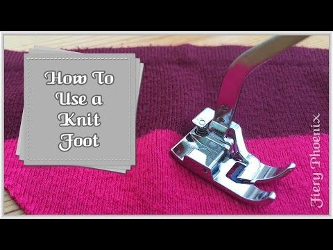 How to Use a Knit Foot :: by Babs at Fiery Phoenix - YouTube