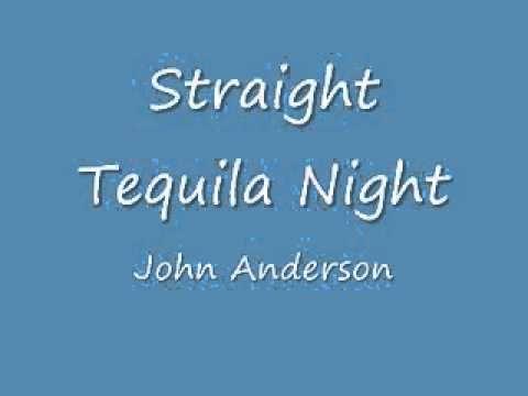 """Straight Tequila Night"" -- John Anderson"