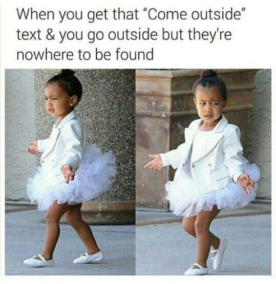 I be like wtf bro. Haha.  Come Outside | Text | Where you at tho | Meme | Funny | North West | Adorbs
