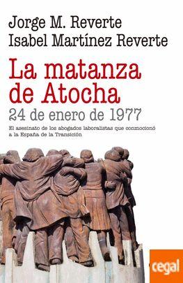 La matanza de Atocha / Jorge M. Reverte, Isabel Martinez Reverte. Historia de los trágicos acontecimientos ocurridos en España en el mes de enero de 1977: el atentado de un grupo de ultraderecha contra un despacho de abogados laboralistas de la calle Atocha, vinculados al Partido Comunista, en el que murieron cuatro letrados y un administrativo y quedaron malheridos otros cuatro abogados. La matanza fue reivindicada por La Triple A (Alianza Apostólica Anticomunista).