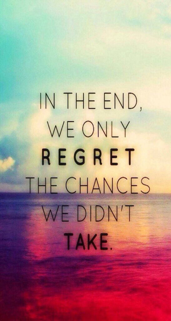 In the end we only regret the changes we didn't take