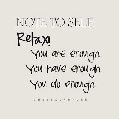 Relax. You are enough.