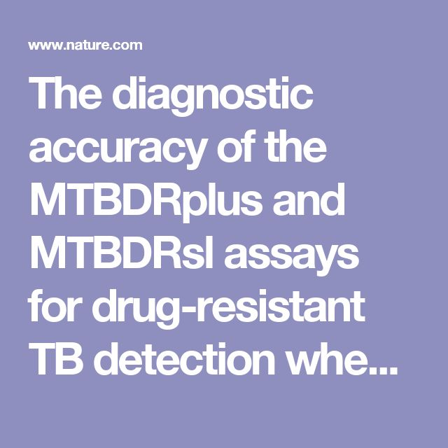 The diagnostic accuracy of the MTBDRplus and MTBDRsl assays for drug-resistant TB detection when performed on sputum and culture isolates : Scientific Reports