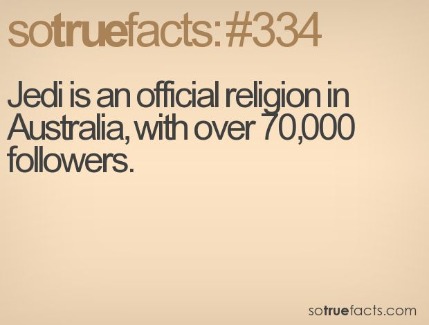 Jedi is an official religion in Australia, with over 70,000 followers.