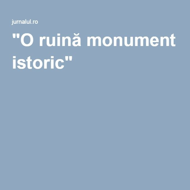 """O ruină monument istoric"""