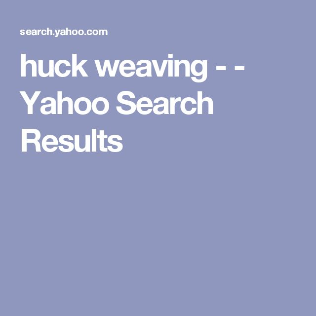 huck weaving - - Yahoo Search Results