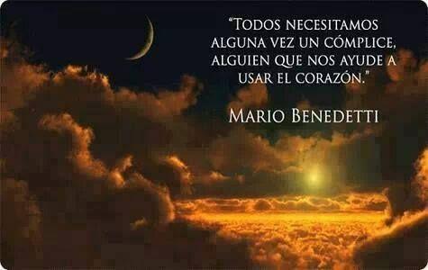 """""""Todos necesitamos alguna vez un complice, alguien que nos ayude a usar el corazón"""" #frases #citas #MarioBenedetti"""
