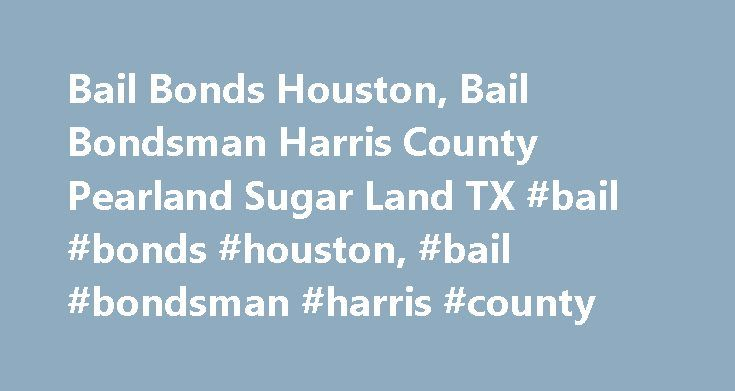 Bail Bonds Houston, Bail Bondsman Harris County Pearland Sugar Land TX #bail #bonds #houston, #bail #bondsman #harris #county http://papua-new-guinea.nef2.com/bail-bonds-houston-bail-bondsman-harris-county-pearland-sugar-land-tx-bail-bonds-houston-bail-bondsman-harris-county/  # Bail Bondsman On Call 24/7 in Houston Harris County including: Pearland, Sugar Land, Conroe Spring plus all surrounding communities in the greater Houston, TX area At All About Bail Bonds, we are all about helping…