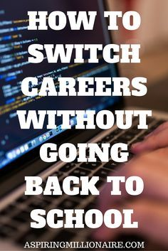 Aspiring millionaire: How to Switch Careers Without Going Back to School