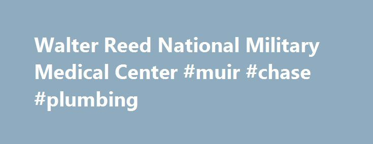 Walter Reed National Military Medical Center #muir #chase #plumbing http://washington.remmont.com/walter-reed-national-military-medical-center-muir-chase-plumbing/  # Walter Reed National Military Medical Center The Walter Reed National Military Medical Center (WRNMMC) cares for our nation's most critically wounded warriors, our veterans, and their families. To accommodate the relocation of Walter Reed Army Medical Center to the National Naval Medical Center (NNMC) campus, Clark, along with…