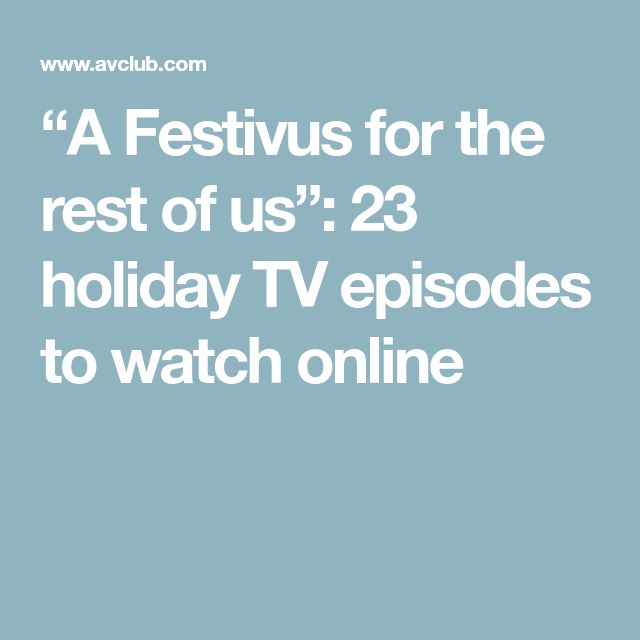 """A Festivus for the rest of us"": 23 holiday TV episodes to watch online"