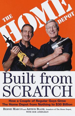 Built from Scratch by Arthur Blank and Bernie Marcus #inspiration