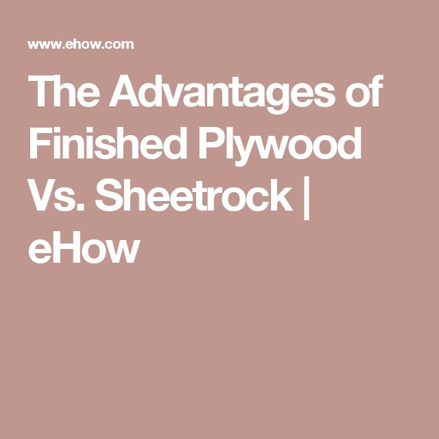 The Advantages of Finished Plywood Vs. Sheetrock | eHow