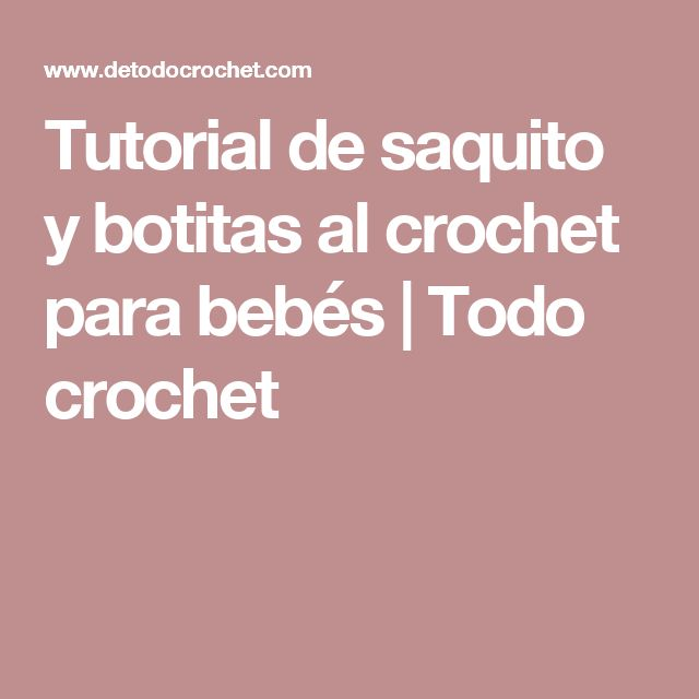 Tutorial de saquito y botitas al crochet para bebés   Todo crochet