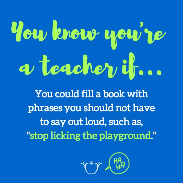 You know you're a teacher if...