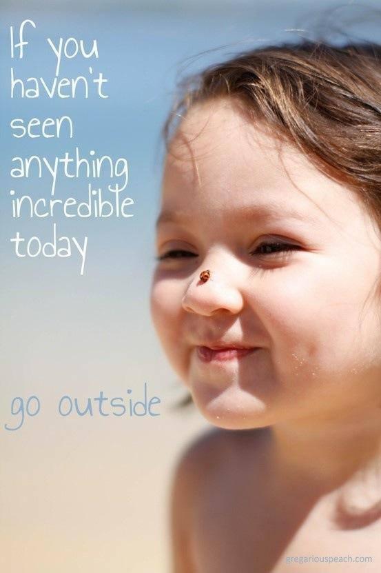 Go outside!
