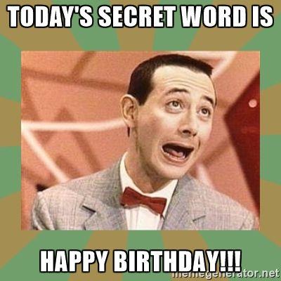 PEE WEE HERMAN - Today's Secret Word Is Happy Birthday!
