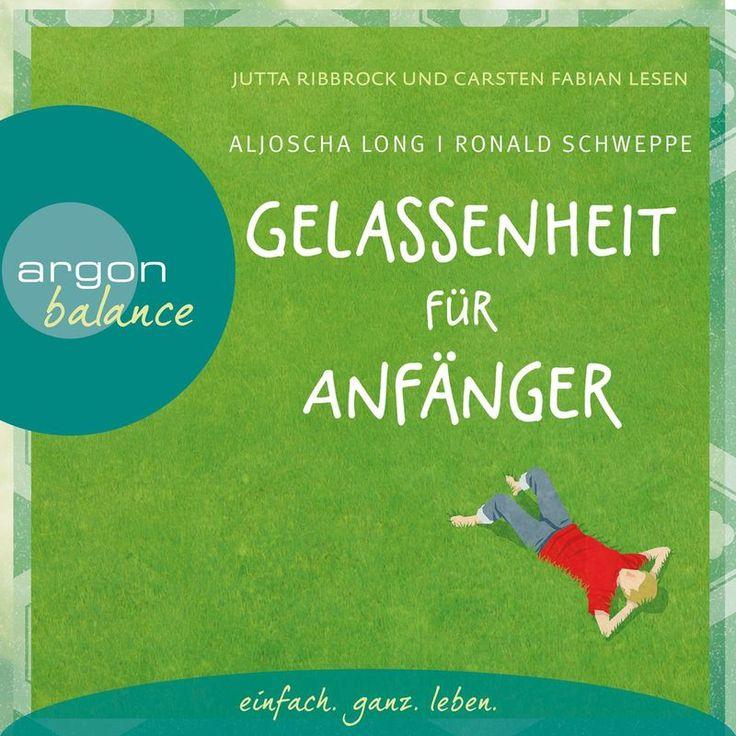 Gelassenheit für Anfänger by Aljoscha Long