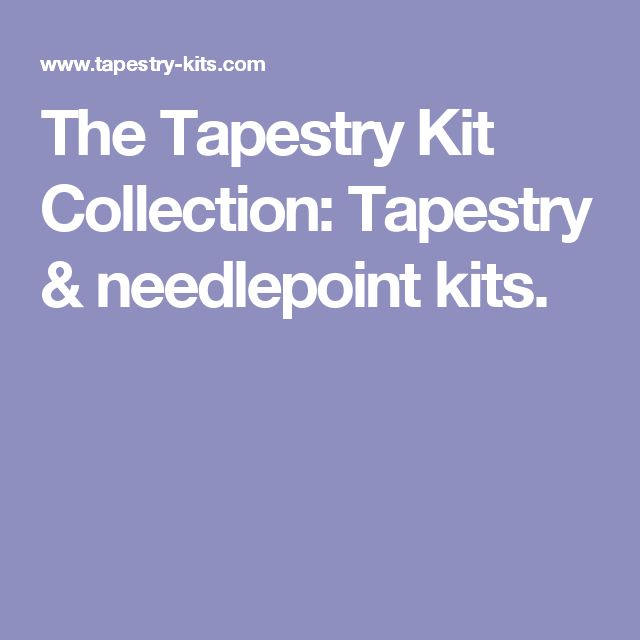 The Tapestry Kit Collection: Tapestry & needlepoint kits.