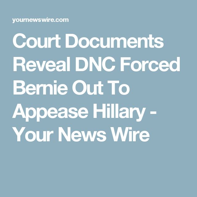 Court Documents Reveal DNC Forced Bernie Out To Appease Hillary - Your News Wire