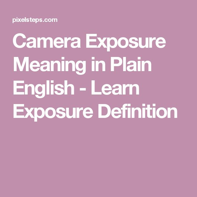 Camera Exposure Meaning in Plain English - Learn Exposure Definition