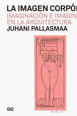 La imagen corpórea : imaginación e imaginario en la arquitectura / Juhani Pallasmaa ; traducción de Carles Muro Gustavo Gili, Barcelona [etc.] : 2014 184 p. : il. ISBN 9788425226250 Arquitectura -- Filosofía. Percepción de las imágenes.