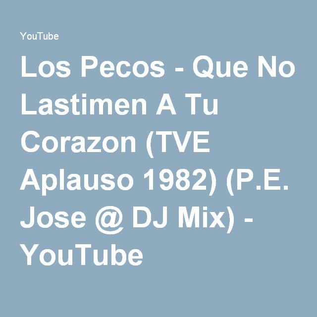 Los Pecos - Que No Lastimen A Tu Corazon (TVE Aplauso 1982) (P.E. Jose @ DJ Mix) - YouTube