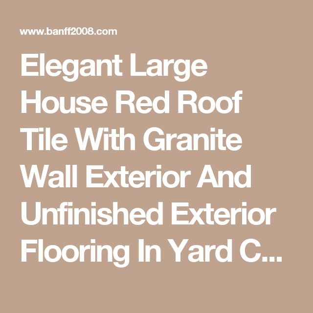 Elegant Large House Red Roof Tile With Granite Wall Exterior And Unfinished Exterior Flooring In Yard Creating The Most Excellent Houses With Proper Planning And Preparation Exterior minecraft best house challenge best minecraft house build best minecraft houses  | Banff2008