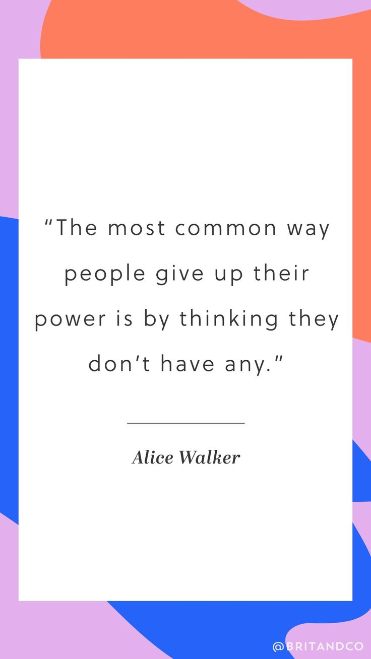 """The most common way people give up their power is by thinking they don't have any. - Alice Walker"