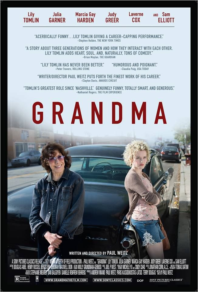 Grandma - Ellie is a lesbian poet coping with the recent death of her long-term life partner. When Ellie discovers that her 18-year-old granddaughter Sage is pregnant, the two embark on a road trip to come to terms with their troubles. 2015 comedy drama film, written, produced and directed by Paul Weitz. Lily Tomlin, Julia Garner, Marcia Gay Harden, Judy Greer, Laverne Cox, Sam Elliott