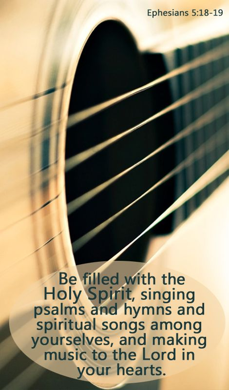 Be filled with the Holy Spirit, singing psalms and hymns and spiritual songs among yourselves, and making music to the Lord in your hearts. Ephesians 5:18-19