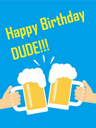 Dude! Happy Birthday Card: Birthday parties may look different for adults, but they can still be filled with food, friends, and good cheer! For birthdays this year, celebrate your brother, son, husband, or friend with this fun-filled Happy Birthday card! Use the overflowing, foamy beers to make a toast to your special friendship and wish them another year of love, laughter, and life!
