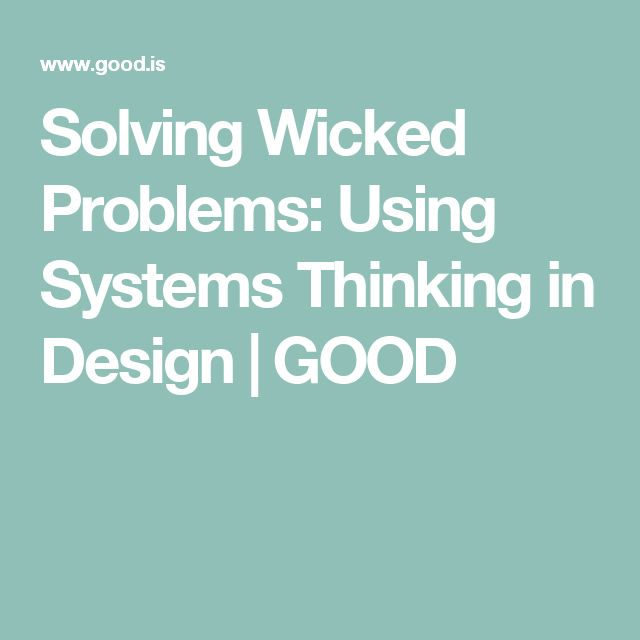 Solving Wicked Problems: Using Systems Thinking in Design | GOOD