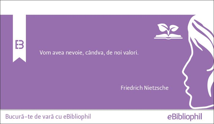 """Vom avea nevoie, cândva, de noi valori."" Friedrich Nietzsche"