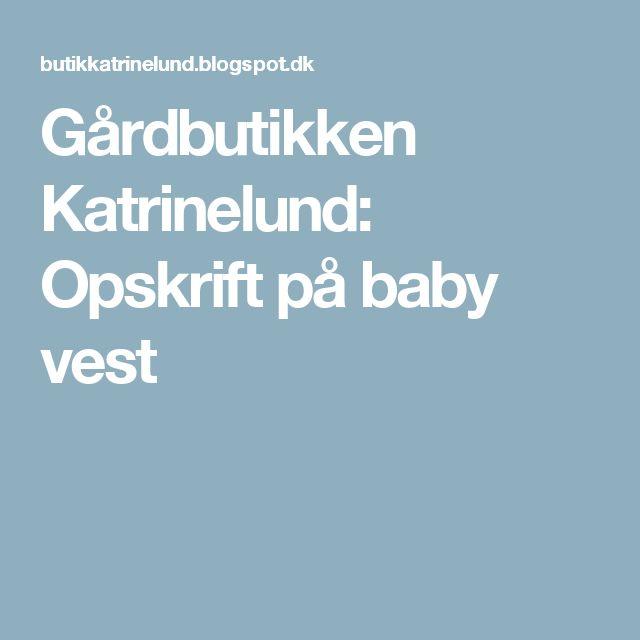 Gårdbutikken Katrinelund: Opskrift på baby vest